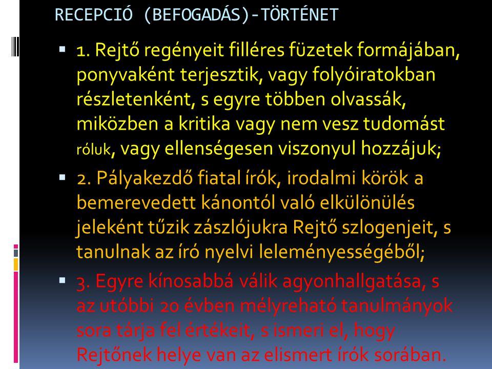 RECEPCIÓ (BEFOGADÁS)-TÖRTÉNET  1. Rejtő regényeit filléres füzetek formájában, ponyvaként terjesztik, vagy folyóiratokban részletenként, s egyre több