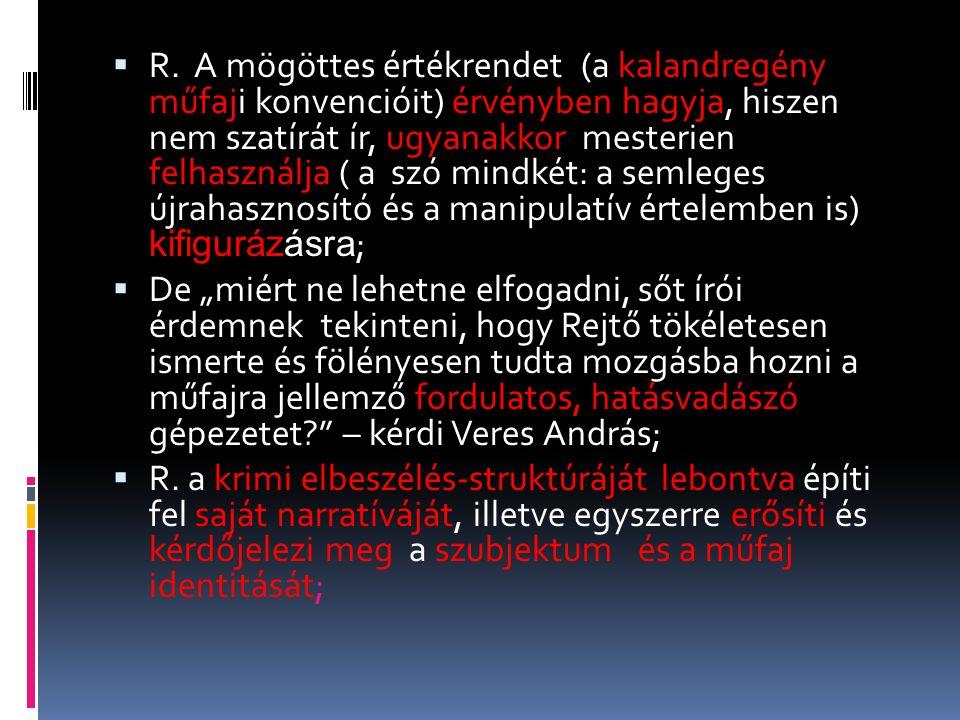 R. A mögöttes értékrendet (a kalandregény műfaji konvencióit) érvényben hagyja, hiszen nem szatírát ír, ugyanakkor mesterien felhasználja ( a szó mi