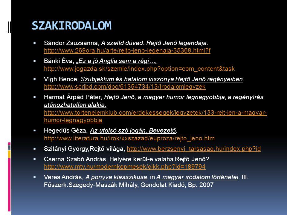 SZAKIRODALOM  Sándor Zsuzsanna, A szelíd dúvad. Rejtő Jenő legendája. http://www.269ora.hu/arte/rejto-jeno-legenaja-35368.html?f http://www.269ora.hu
