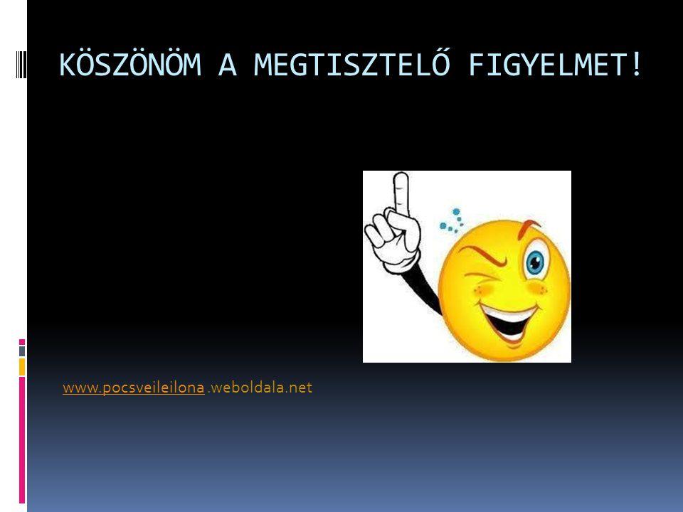 KÖSZÖNÖM A MEGTISZTELŐ FIGYELMET! www.pocsveileilonawww.pocsveileilona.weboldala.net