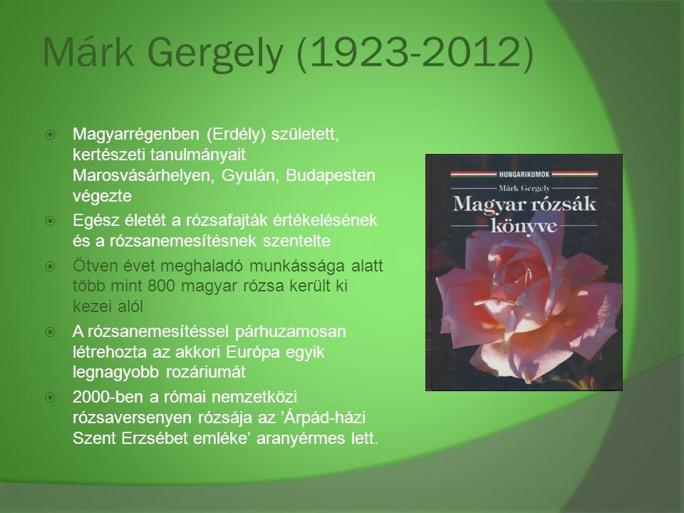 Márk Gergely (1923-2012)  Magyarrégenben (Erdély) született, kertészeti tanulmányait Marosvásárhelyen, Gyulán, Budapesten végezte  Egész életét a ró