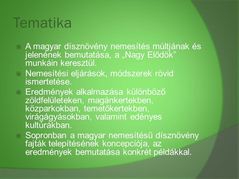 """Tematika  A magyar dísznövény nemesítés múltjának és jelenének bemutatása, a """"Nagy Elődök"""" munkáin keresztül.  Nemesítési eljárások, módszerek rövid"""