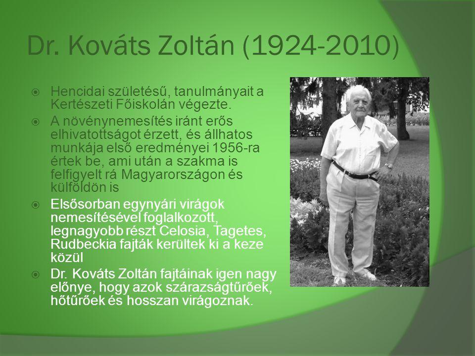 Dr. Kováts Zoltán (1924-2010)  Hencidai születésű, tanulmányait a Kertészeti Főiskolán végezte.  A növénynemesítés iránt erős elhivatottságot érzett