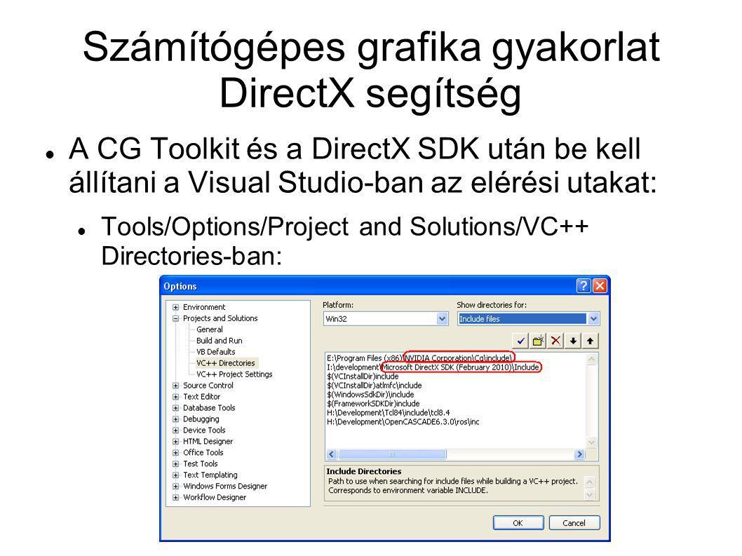 Számítógépes grafika gyakorlat DirectX segítség A CG Toolkit és a DirectX SDK után be kell állítani a Visual Studio-ban az elérési utakat: Tools/Optio