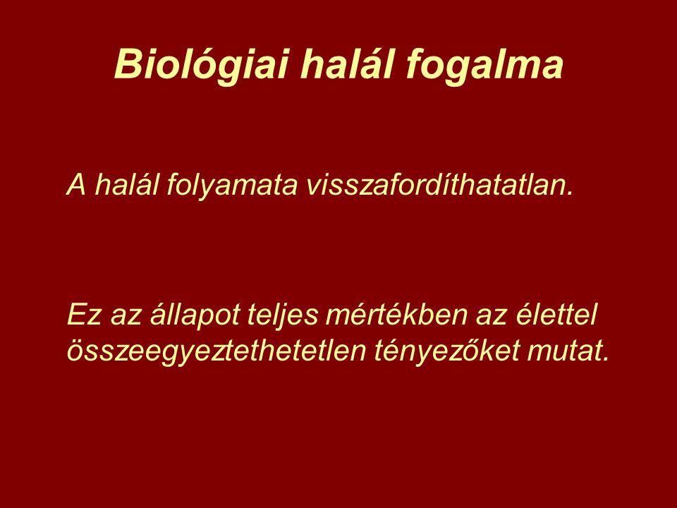 Biológiai halál fogalma A halál folyamata visszafordíthatatlan. Ez az állapot teljes mértékben az élettel összeegyeztethetetlen tényezőket mutat.