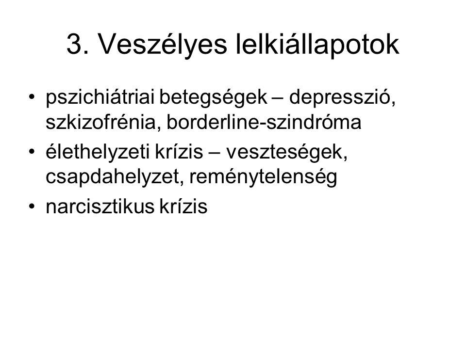 3. Veszélyes lelkiállapotok pszichiátriai betegségek – depresszió, szkizofrénia, borderline-szindróma élethelyzeti krízis – veszteségek, csapdahelyzet