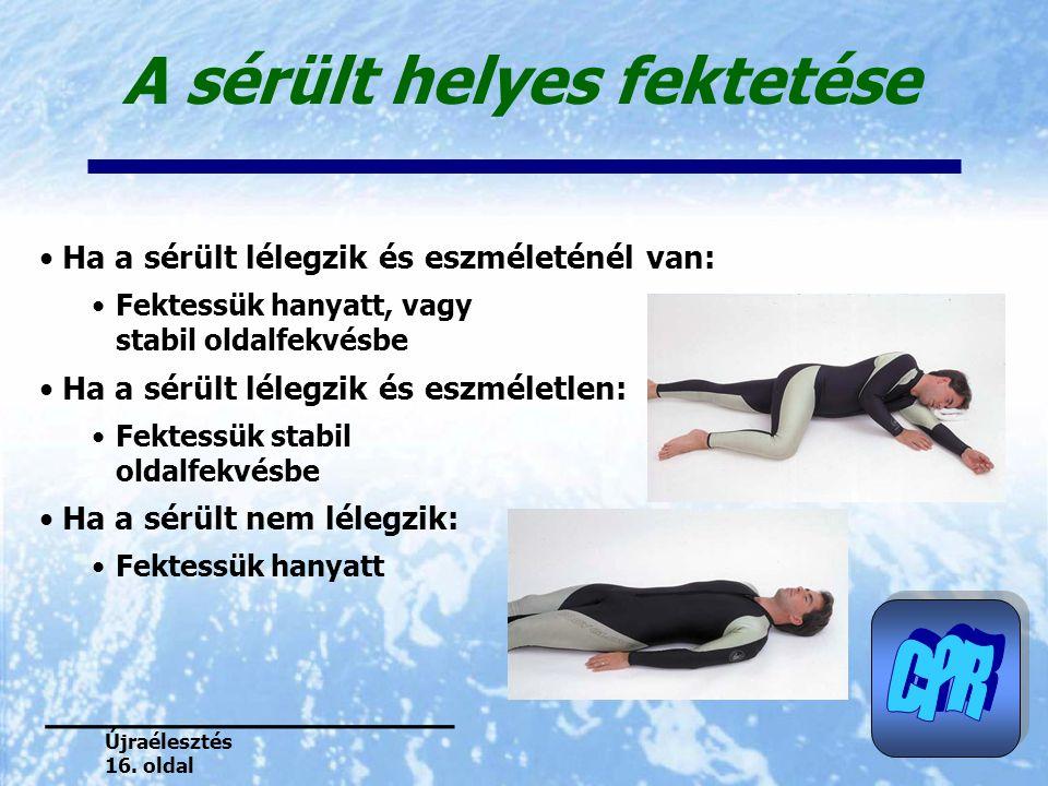A sérült helyes fektetése Ha a sérült lélegzik és eszméleténél van: Fektessük hanyatt, vagy stabil oldalfekvésbe Ha a sérült lélegzik és eszméletlen: