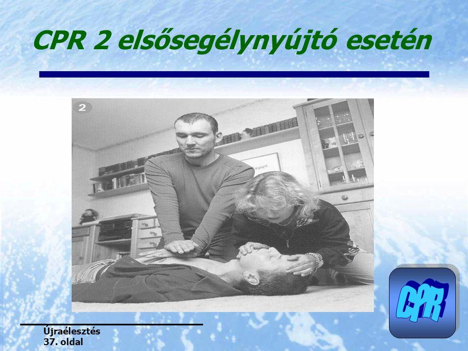 CPR 2 elsősegélynyújtó esetén Újraélesztés 37. oldal