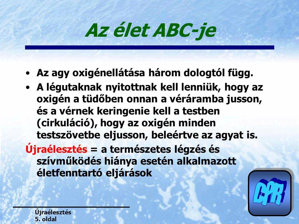 Újraélesztés 5. oldal Az élet ABC-je Az agy oxigénellátása három dologtól függ. A légutaknak nyitottnak kell lenniük, hogy az oxigén a tüdőben onnan a