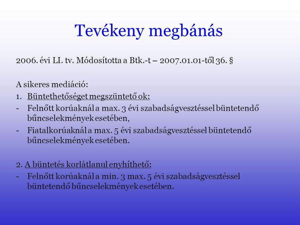 A mediáció alkalmazásának törvényi feltételei Alkalamazható: - személy elleni (Btk. XII. fejezet I. és III. cím), vagy - közlekedési (Btk. XIII. fejez
