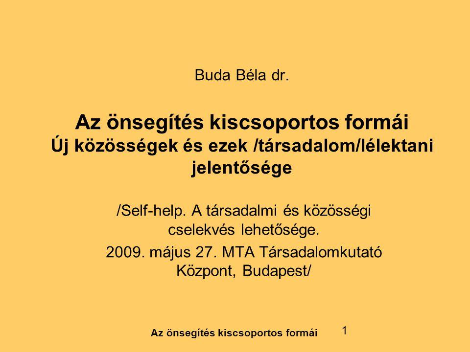 Az önsegítés kiscsoportos formái 1 Buda Béla dr. Az önsegítés kiscsoportos formái Új közösségek és ezek /társadalom/lélektani jelentősége /Self-help.