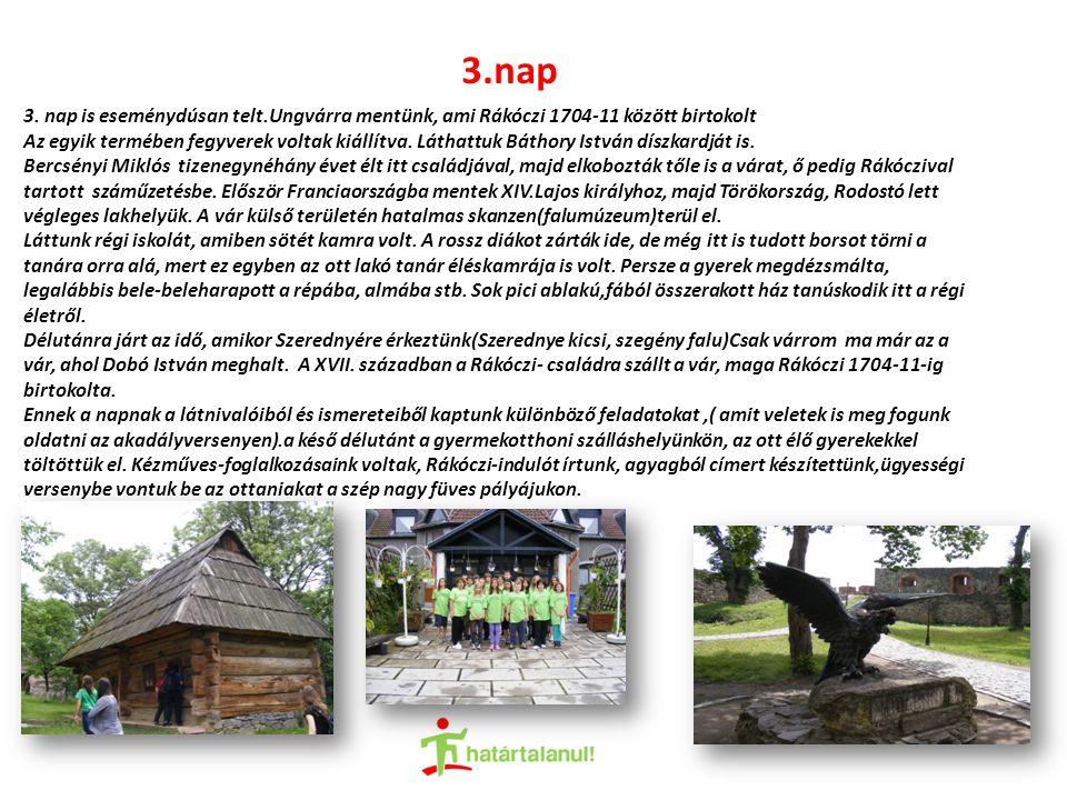 3.nap 3. nap is eseménydúsan telt.Ungvárra mentünk, ami Rákóczi 1704-11 között birtokolt Az egyik termében fegyverek voltak kiállítva. Láthattuk Bátho