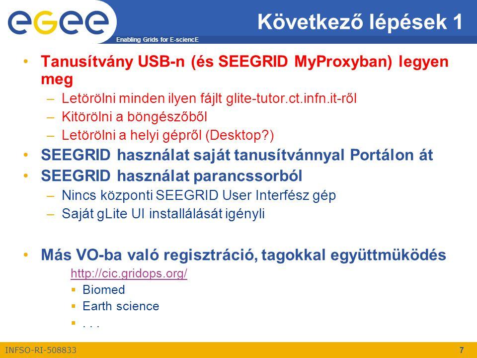 Enabling Grids for E-sciencE INFSO-RI-508833 8 Következő lépések 2 Dekstop grid használat www.dekstopgrid.hu –Donor beajánlása –Alkalmazás fejlesztés –Lokális Dekstop Grid felállítása Támogatás: desktopgrid@lpds.sztaki.hudesktopgrid@lpds.sztaki.hu Alkalmazás gridesítéséhez segítség (EGEE és Desktop Grid is) –www.lpds.sztaki.hu/gasucwww.lpds.sztaki.hu/gasuc –Sipos Gergely (sipos@sztaki.hu), Kacsuk Peter (kacsuk@sztaki.hu)sipos@sztaki.hukacsuk@sztaki.hu