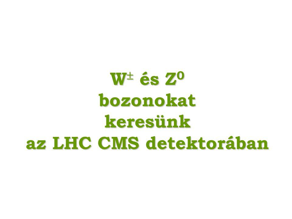 W  és Z 0 bozonokatkeresünk az LHC CMS detektorában