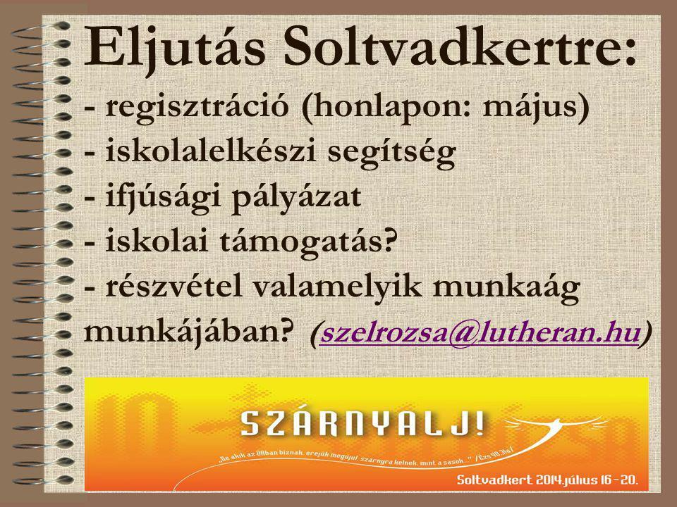 Eljutás Soltvadkertre: - regisztráció (honlapon: május) - iskolalelkészi segítség - ifjúsági pályázat - iskolai támogatás.