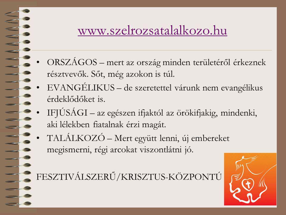 www.szelrozsatalalkozo.hu ORSZÁGOS – mert az ország minden területéről érkeznek résztvevők.