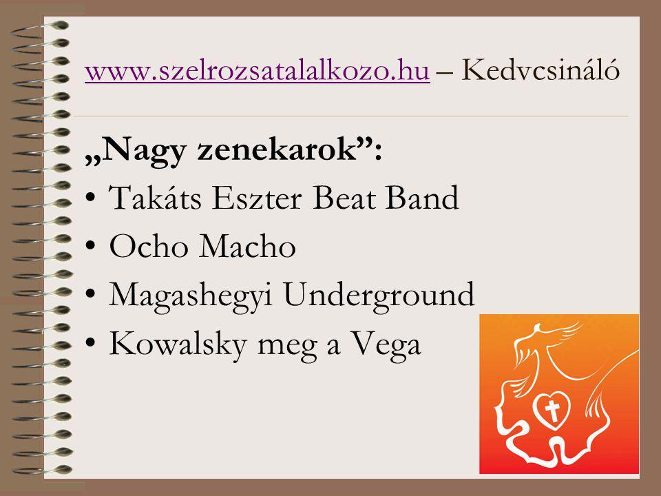 """www.szelrozsatalalkozo.huwww.szelrozsatalalkozo.hu – Kedvcsináló """"Nagy zenekarok : Takáts Eszter Beat Band Ocho Macho Magashegyi Underground Kowalsky meg a Vega"""