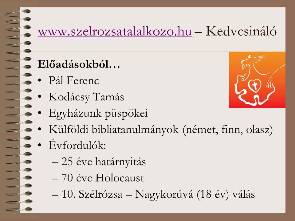 www.szelrozsatalalkozo.huwww.szelrozsatalalkozo.hu – Kedvcsináló Előadásokból… Pál Ferenc Kodácsy Tamás Egyházunk püspökei Külföldi bibliatanulmányok (német, finn, olasz) Évfordulók: –25 éve határnyitás –70 éve Holocaust –10.