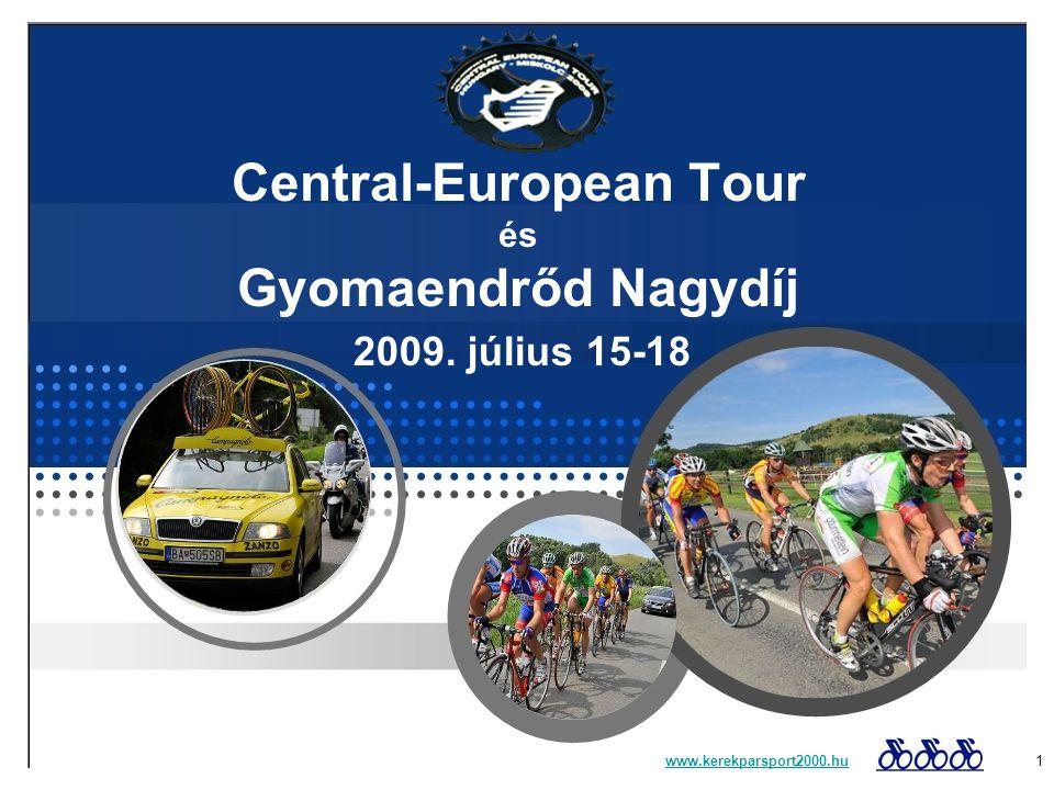 Central-European Tour és Gyomaendrőd Nagydíj 2009. július 15-18 www.kerekparsport2000.huwww.kerekparsport2000.hu 1