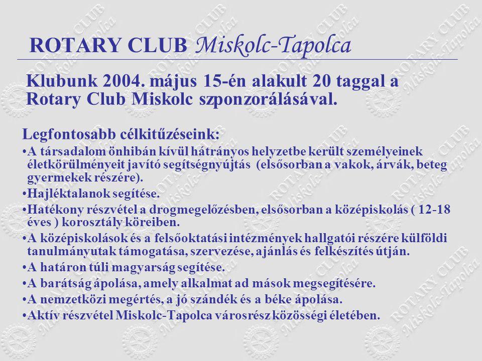 ROTARY CLUB Miskolc-Tapolca Legfontosabb célkitűzéseink: A társadalom önhibán kívül hátrányos helyzetbe került személyeinek életkörülményeit javító segítségnyújtás (elsősorban a vakok, árvák, beteg gyermekek részére).