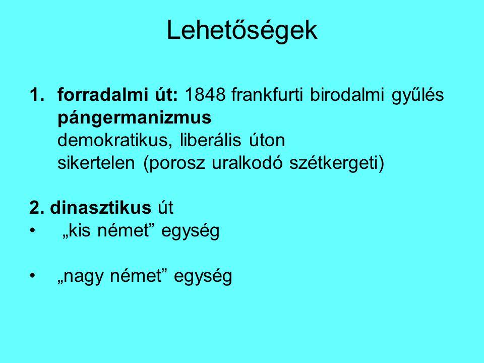 Lehetőségek 1.forradalmi út: 1848 frankfurti birodalmi gyűlés pángermanizmus demokratikus, liberális úton sikertelen (porosz uralkodó szétkergeti) 2.