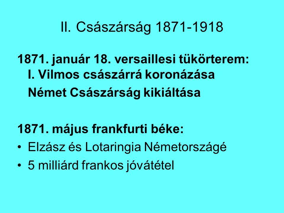 II.Császárság 1871-1918 1871. január 18. versaillesi tükörterem: I.