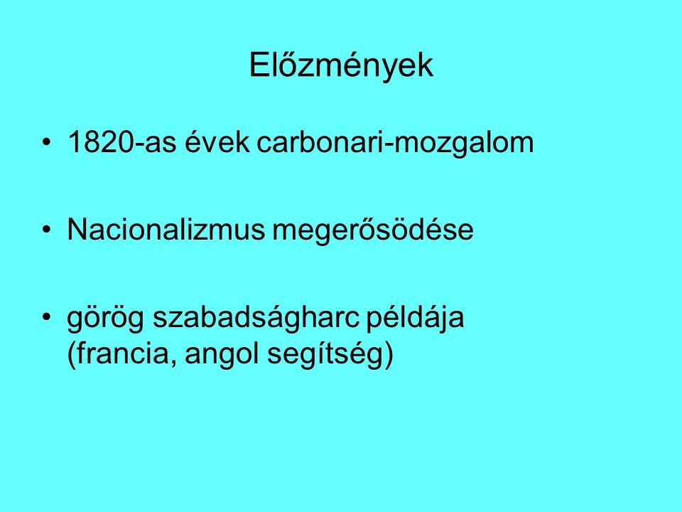 Előzmények 1820-as évek carbonari-mozgalom Nacionalizmus megerősödése görög szabadságharc példája (francia, angol segítség)