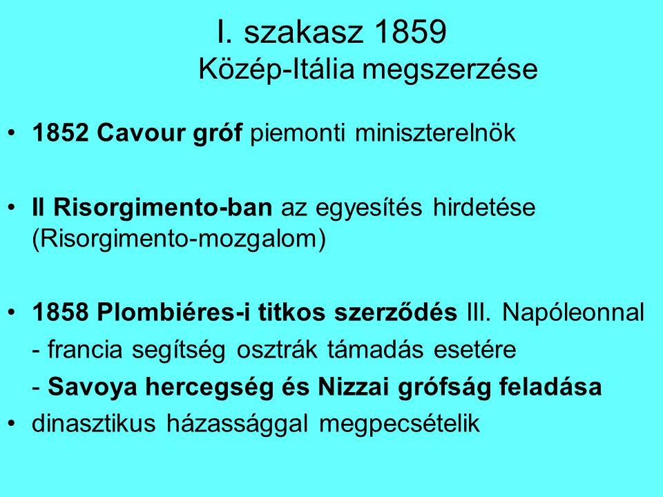 I. szakasz 1859 Közép-Itália megszerzése 1852 Cavour gróf piemonti miniszterelnök Il Risorgimento-ban az egyesítés hirdetése (Risorgimento-mozgalom) 1