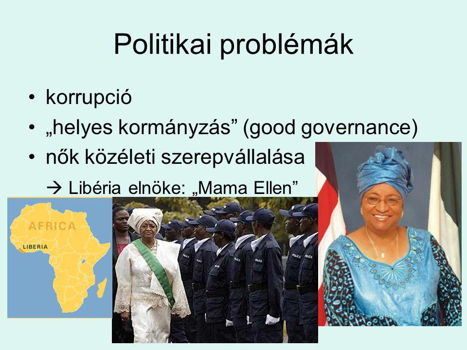 """Politikai problémák korrupció """"helyes kormányzás (good governance) nők közéleti szerepvállalása  Libéria elnöke: """"Mama Ellen"""