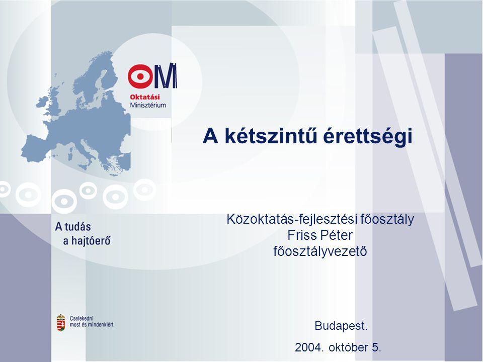 A kétszintű érettségi Közoktatás-fejlesztési főosztály Friss Péter főosztályvezető Budapest.