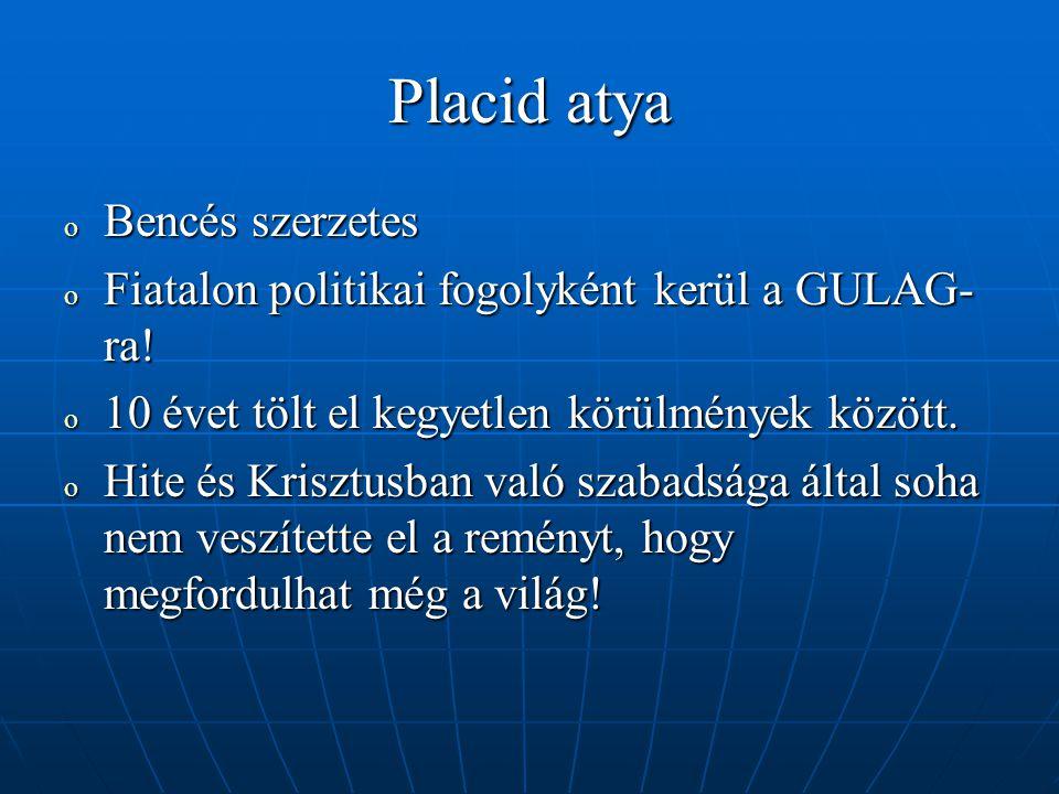 Placid atya o Bencés szerzetes o Fiatalon politikai fogolyként kerül a GULAG- ra.