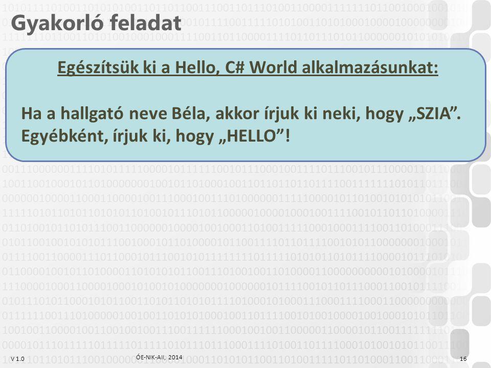 """V 1.0 Gyakorló feladat Egészítsük ki a Hello, C# World alkalmazásunkat: Ha a hallgató neve Béla, akkor írjuk ki neki, hogy """"SZIA"""". Egyébként, írjuk ki"""