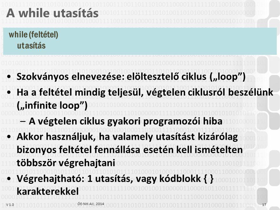 """V 1.0 A while utasítás Szokványos elnevezése: elöltesztelő ciklus (""""loop"""") Ha a feltétel mindig teljesül, végtelen ciklusról beszélünk (""""infinite loop"""