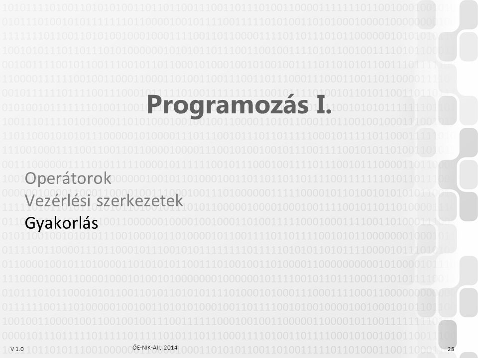 V 1.0 ÓE-NIK-AII, 2014 28 Programozás I. Operátorok Vezérlési szerkezetek Gyakorlás
