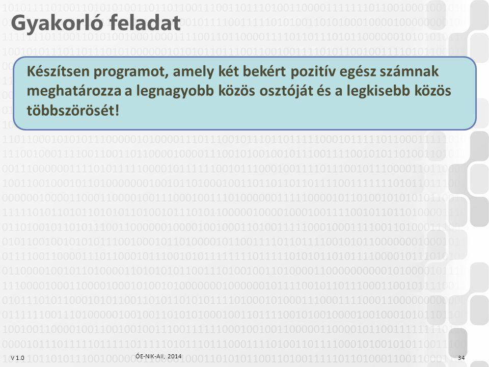 V 1.0 Készítsen programot, amely két bekért pozitív egész számnak meghatározza a legnagyobb közös osztóját és a legkisebb közös többszörösét! Gyakorló