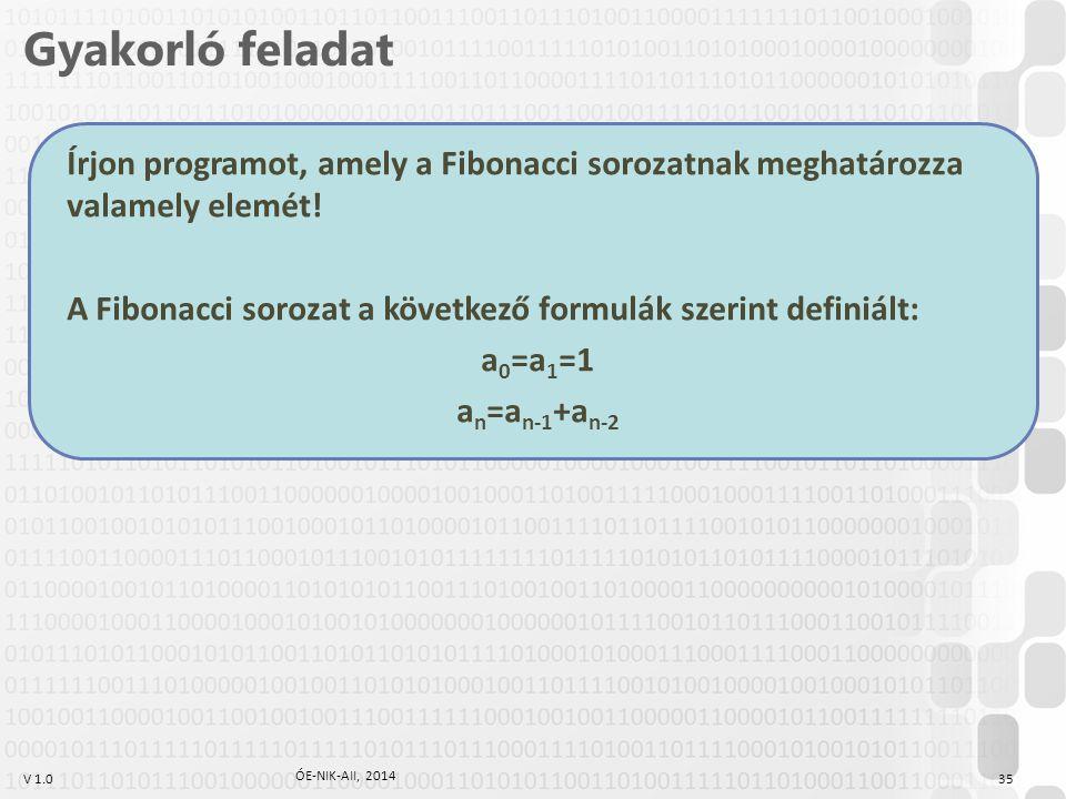 V 1.0 Írjon programot, amely a Fibonacci sorozatnak meghatározza valamely elemét! A Fibonacci sorozat a következő formulák szerint definiált: a 0 =a 1