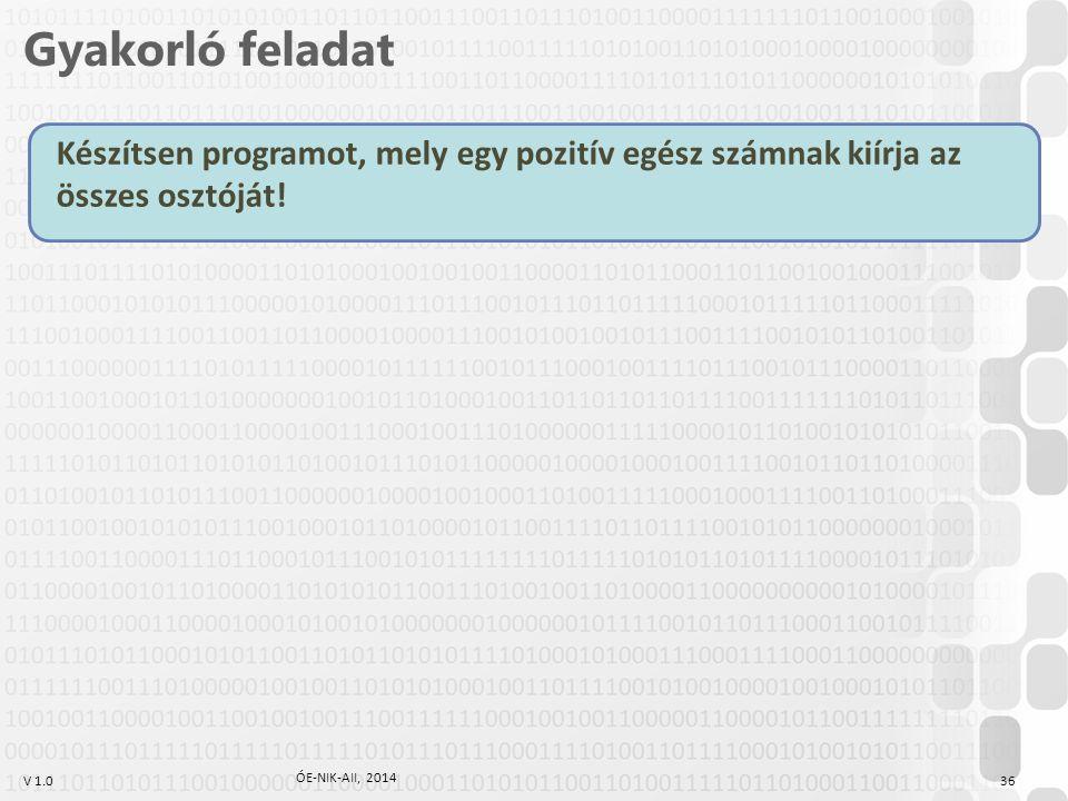 V 1.0 Készítsen programot, mely egy pozitív egész számnak kiírja az összes osztóját! Gyakorló feladat 36 ÓE-NIK-AII, 2014