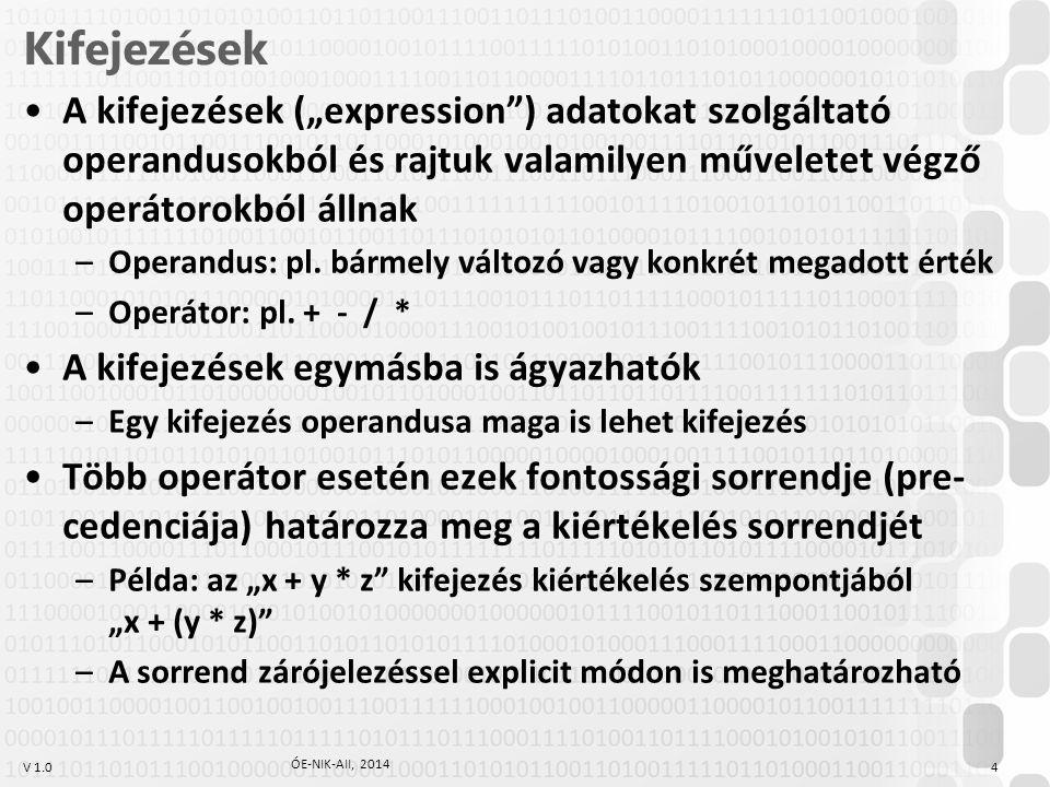 """V 1.0 Kifejezések A kifejezések (""""expression"""") adatokat szolgáltató operandusokból és rajtuk valamilyen műveletet végző operátorokból állnak –Operandu"""