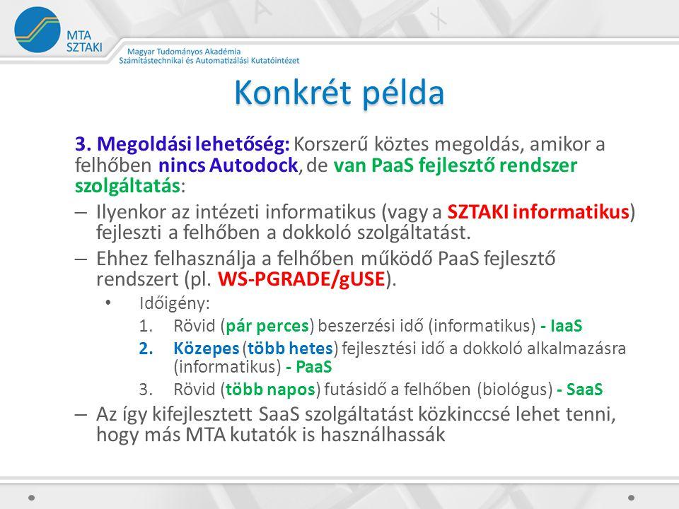 Konkrét példa 3. Megoldási lehetőség: Korszerű köztes megoldás, amikor a felhőben nincs Autodock, de van PaaS fejlesztő rendszer szolgáltatás: – Ilyen