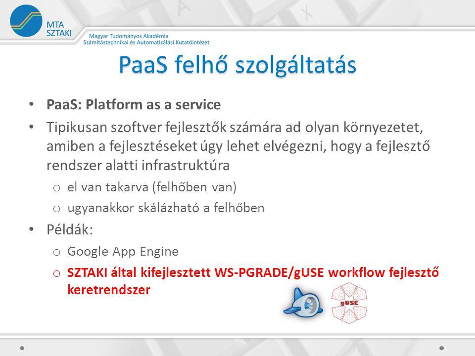 PaaS felhő szolgáltatás PaaS: Platform as a service Tipikusan szoftver fejlesztők számára ad olyan környezetet, amiben a fejlesztéseket úgy lehet elvé