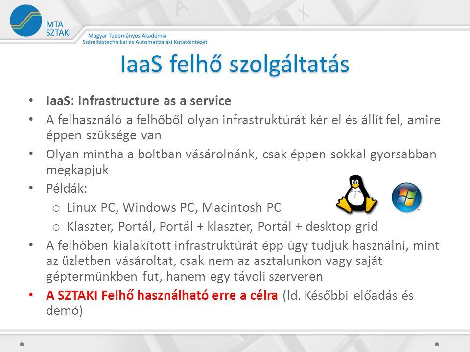IaaS felhő szolgáltatás IaaS: Infrastructure as a service A felhasználó a felhőből olyan infrastruktúrát kér el és állít fel, amire éppen szüksége van