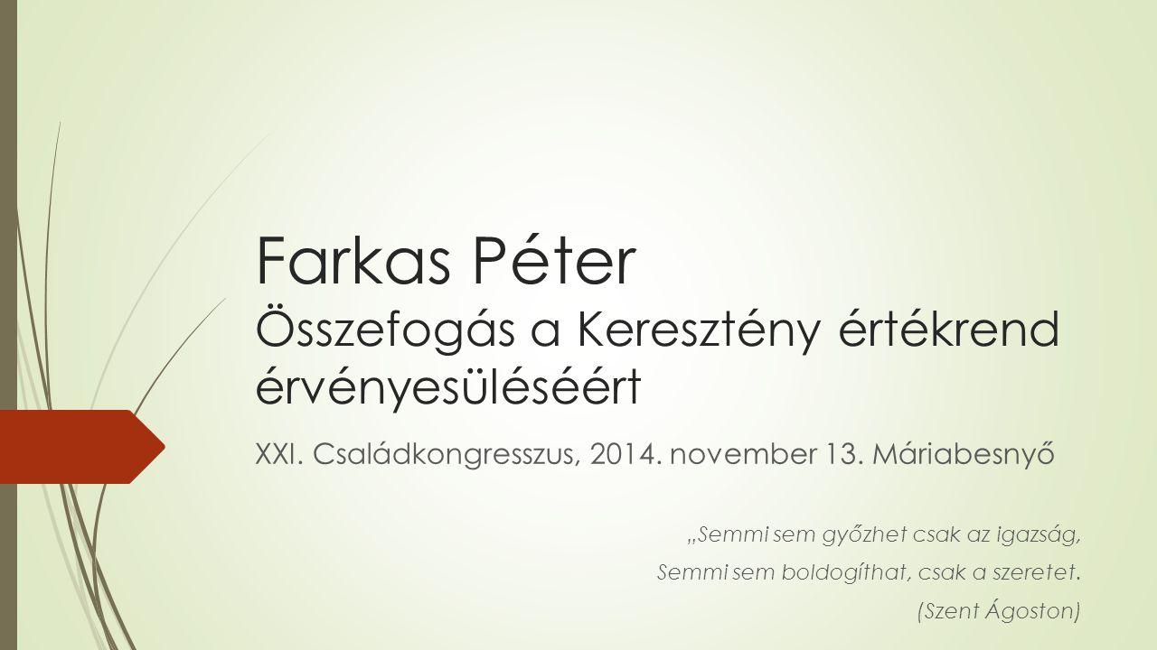 Farkas Péter Összefogás a Keresztény értékrend érvényesüléséért XXI.