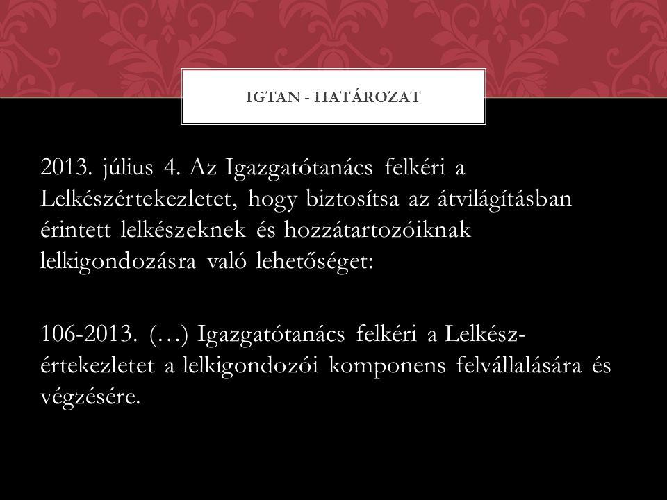 2013. július 4. Az Igazgatótanács felkéri a Lelkészértekezletet, hogy biztosítsa az átvilágításban érintett lelkészeknek és hozzátartozóiknak lelkigon