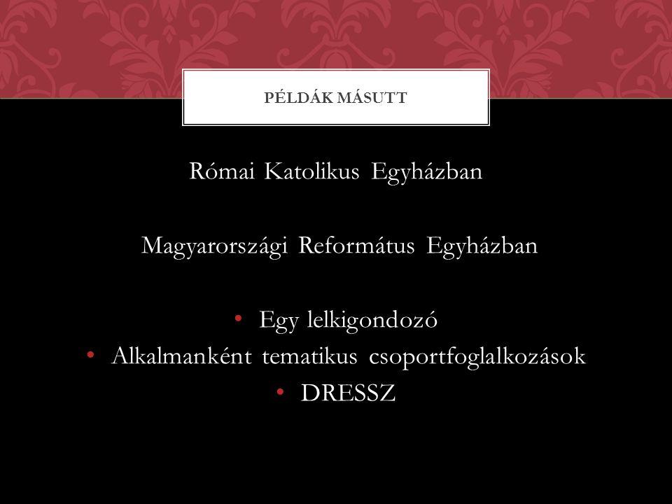 Római Katolikus Egyházban Magyarországi Református Egyházban Egy lelkigondozó Alkalmanként tematikus csoportfoglalkozások DRESSZ PÉLDÁK MÁSUTT
