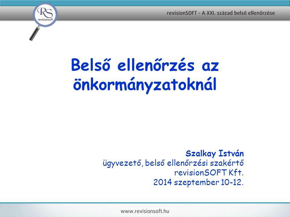 Belső ellenőrzés az önkormányzatoknál Szalkay István ügyvezető, belső ellenőrzési szakértő revisionSOFT Kft.