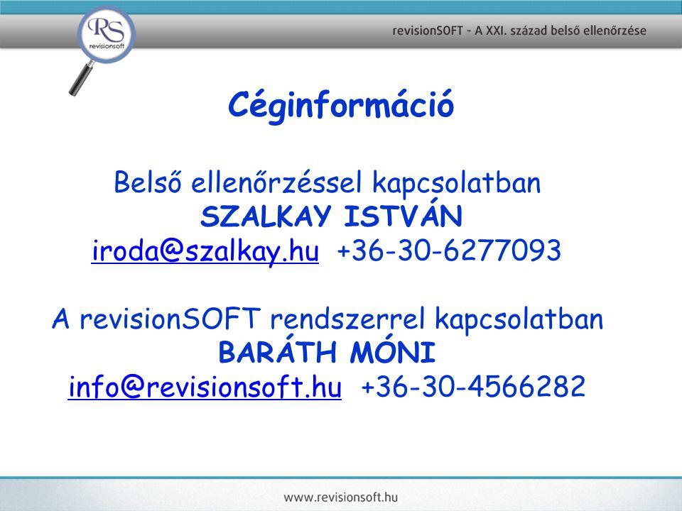 Céginformáció Belső ellenőrzéssel kapcsolatban SZALKAY ISTVÁN iroda@szalkay.huiroda@szalkay.hu +36-30-6277093 A revisionSOFT rendszerrel kapcsolatban BARÁTH MÓNI info@revisionsoft.huinfo@revisionsoft.hu +36-30-4566282