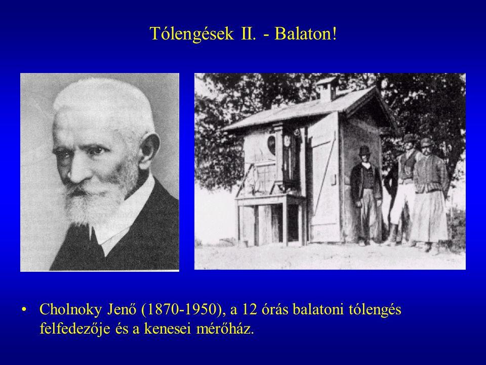 Tólengések II. - Balaton! Cholnoky Jenő (1870-1950), a 12 órás balatoni tólengés felfedezője és a kenesei mérőház.