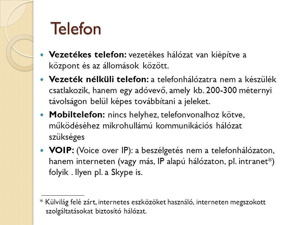 Telefon Vezetékes telefon: vezetékes hálózat van kiépítve a központ és az állomások között. Vezeték nélküli telefon: a telefonhálózatra nem a készülék
