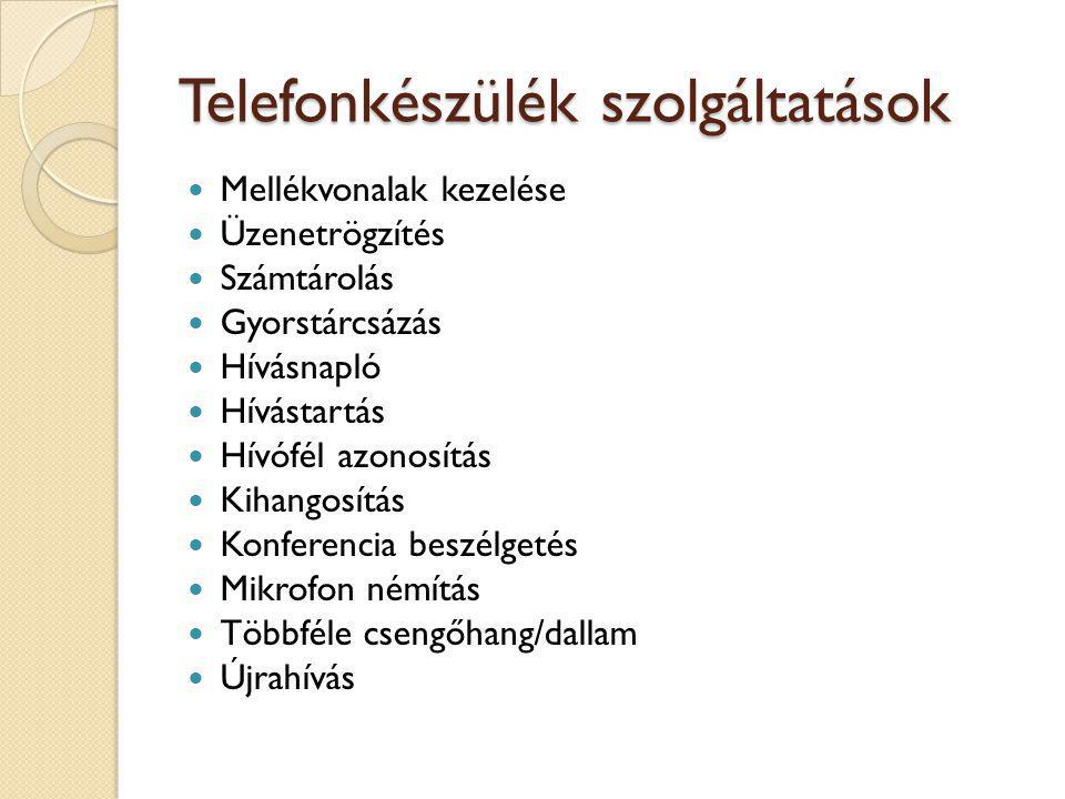 Telefonkészülék szolgáltatások Mellékvonalak kezelése Üzenetrögzítés Számtárolás Gyorstárcsázás Hívásnapló Hívástartás Hívófél azonosítás Kihangosítás Konferencia beszélgetés Mikrofon némítás Többféle csengőhang/dallam Újrahívás