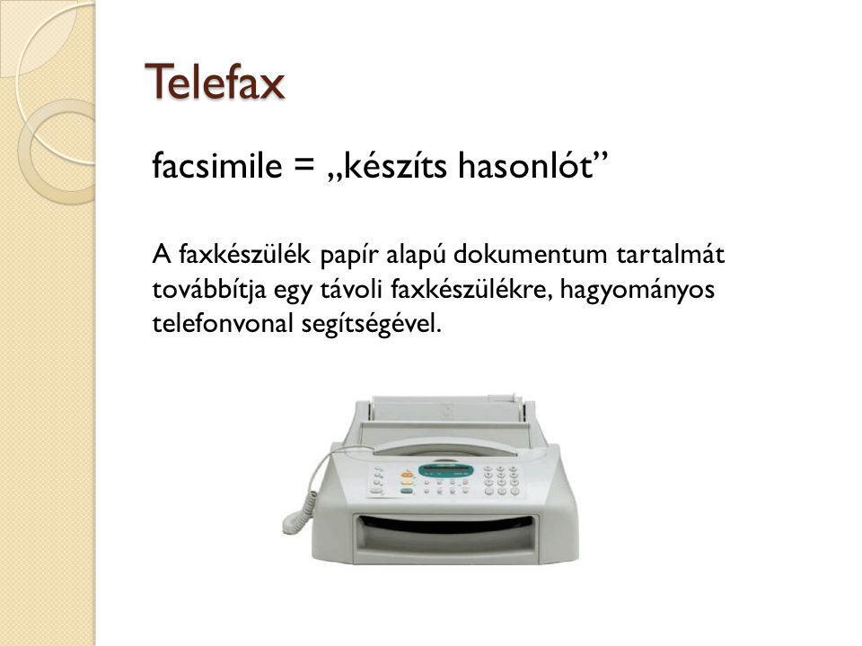 """Telefax facsimile = """"készíts hasonlót"""" A faxkészülék papír alapú dokumentum tartalmát továbbítja egy távoli faxkészülékre, hagyományos telefonvonal se"""